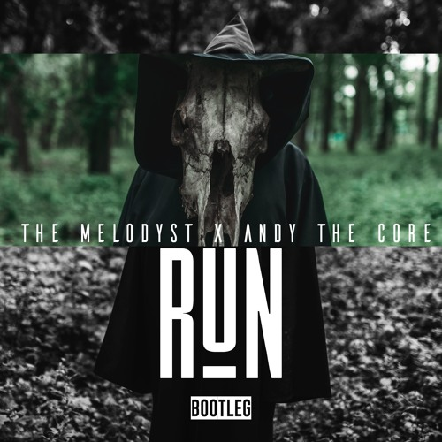 The Melodyst x Andy The Core - RUN (Bootleg) Artwor30
