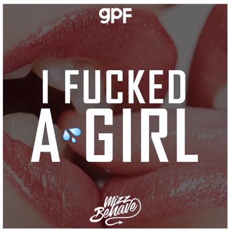 GPF & Mizz Behave - Fucked a Girl Gpfifu10