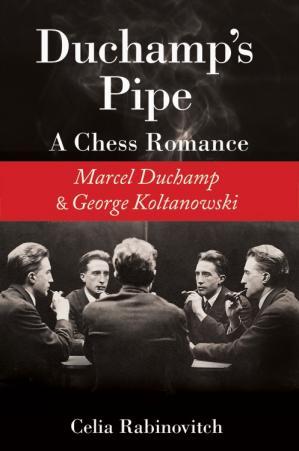 Duchamp's Pipe: A Chess Romance: Marcel Duchamp and George Koltanowski 545de710