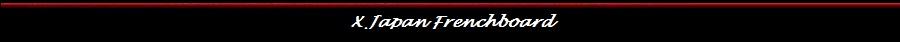 X Japan Frenchboard