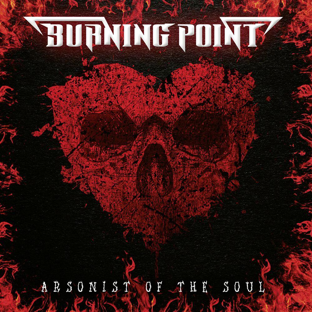 BURNING POINT (Heavy Metal) Arsonist Of The Soul,  à paraître le 27 Août 2021 5mn-le10