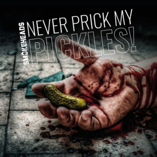 SMOKEHEADS (Alternative Metal)Never Prick My Pickles, sorti le 11 Juin 2021 Hdhg1n10