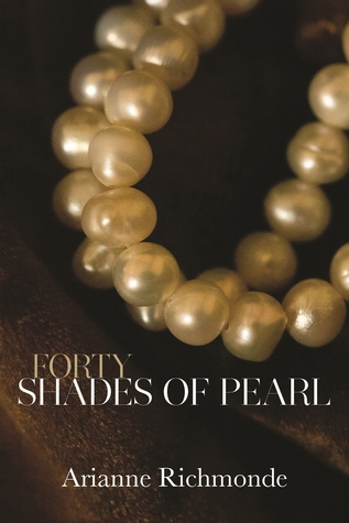 The Pearl Trilogy - Tome 1 : Forty Shades of Pearl d'Arianne Richmonde 17183710
