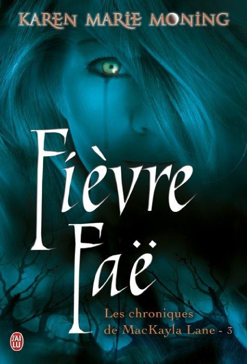 Les Chroniques de MacKayla Lane - Tome 3 : Fièvre Faë de Karen Marie Moning Fievre10