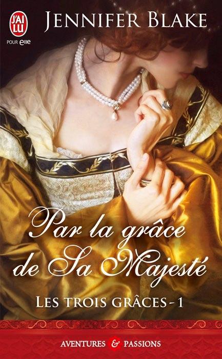 Les trois grâces - Tome 1 : Par la grâce de sa Majesté de Jennifer Blake Jennif10