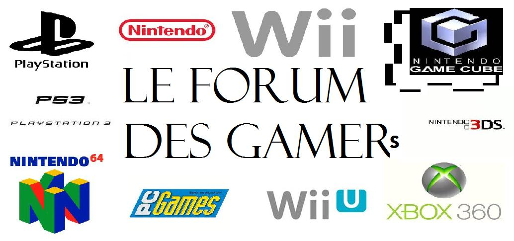 Le forum des GAMERs