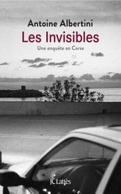 [Albertini, Antoine] Les Invisibles, une enquête en Corse 97827010