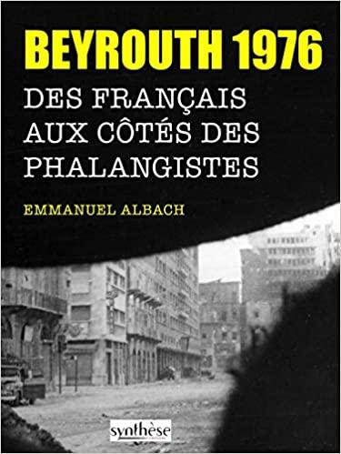 Beyrouth 1976, Des Français aux côtés des Phalangistes (Emmanuel Albach) Livre_20
