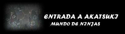 ENTRADA A LA GUARIDA DE AKATSUKI
