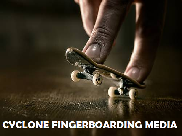 "The Official ""Cyclone Fingerboarding Media"" Thread Cyclon11"