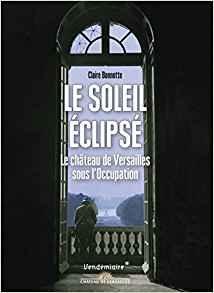 Le soleil éclipsé, le château de Versailles sous l'occupation. De Claire Bonnotte Index13