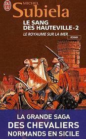 LE SANG DES HAUTEVILLE (Tome 2) LE ROYAUME SUR LA MER (1063 - 1130) de Michel Subiela 21673310