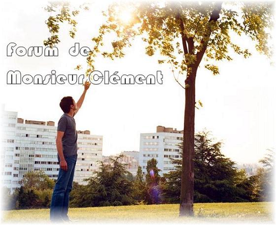 Forum de  Monsieur Clément