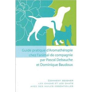 """""""Guide pratique d'Aromathérapie chez l'animal de compagnie"""" Pascal Debauche, Dominique Baudoux 41goix10"""