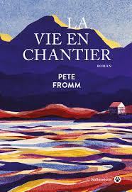La vie en chantier de Pete Fromm La_vie12