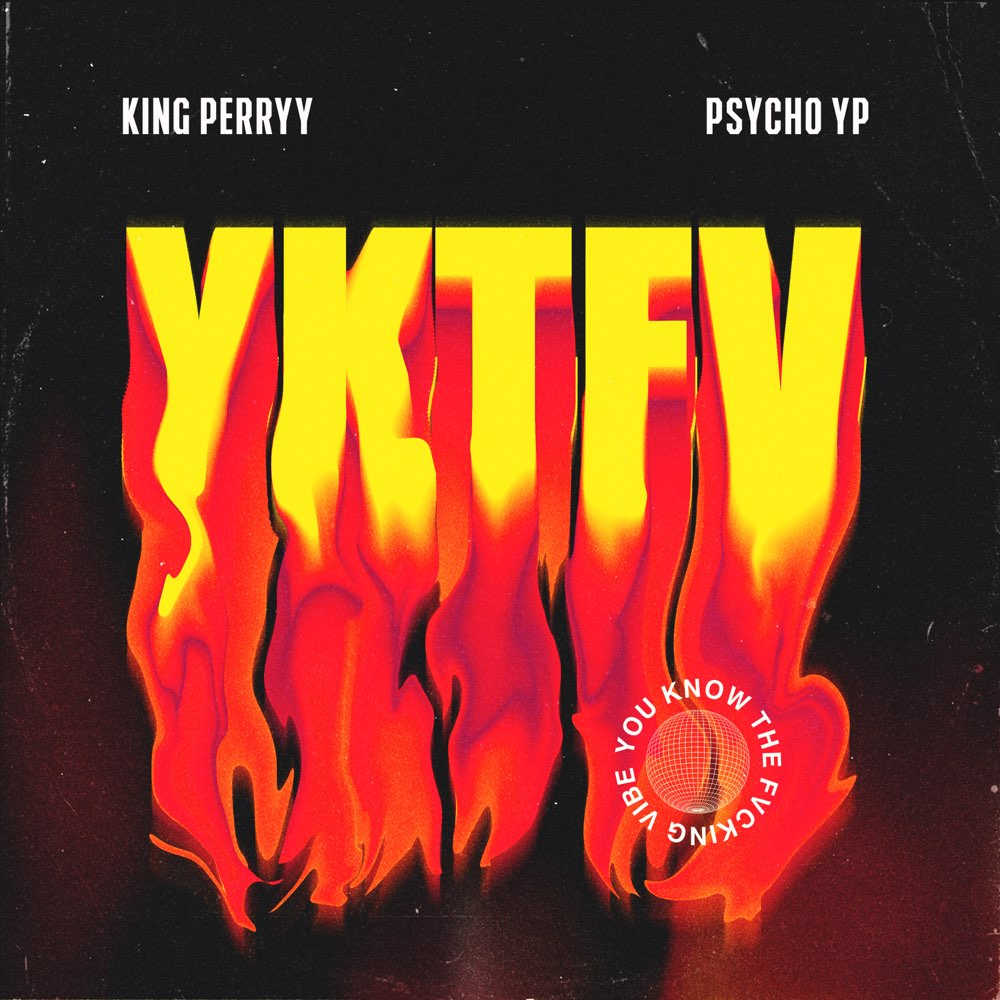 [Music] King Perryy  & PsychoYP – YKTFV (You Know the Fvcking Vibe) | Download Mp3 1000x114