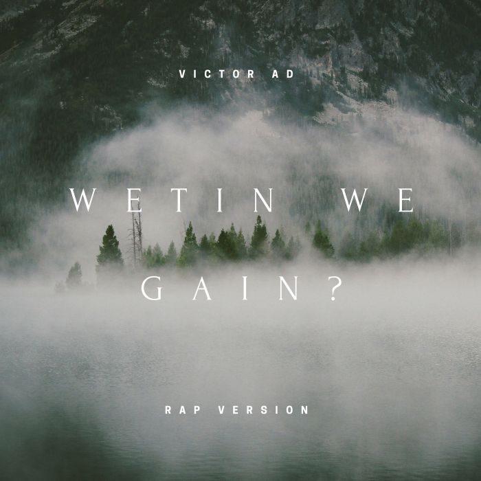 [Download Music] Victor AD – Wetin We Gain (Rap Version) 20180810