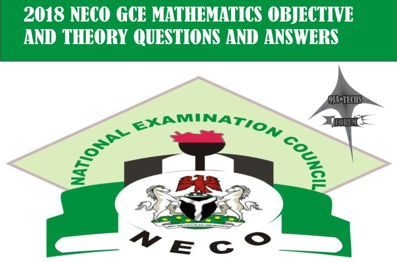 2018 Neco Gce Mathematics Objective and Theory Questions and Answers | Neco Gce Exam Expo  2018_n10