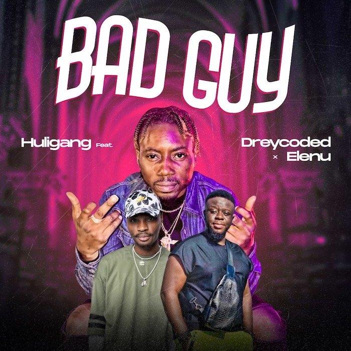 "[Music] Huligang – ""Bad Guy"" Ft. Dreycoded x Elenu | Mp3 27abdc10"