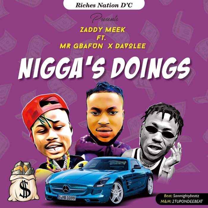 "[Music] ZaddyMeek – ""Nigga's Doings"" Ft. Mr Gbafun x Davolee 
