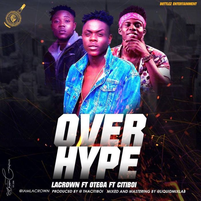 [Download Music] Over Hype By Lacrown Ft. Otega & Citiboi  38041910