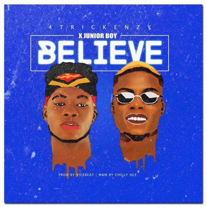 [Download Music] 4trickenzy Ft. Junior Boy – Believe 4trick10