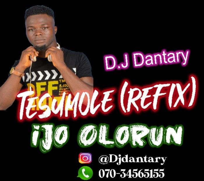 [Music] DJ Dantary – Ijo Olorun (Tesumole Refix)   Mp3 64739410