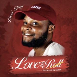 [Music] Lhord Dray – Love On The Roll | Mp3 657b3f10