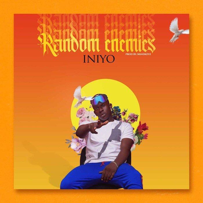 [Music] Iniyo – Random Enemies | Mp3 9aa0f410