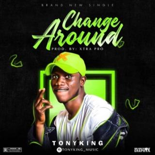 [Music] Tony King – Change Around | Mp3 9f6b2110