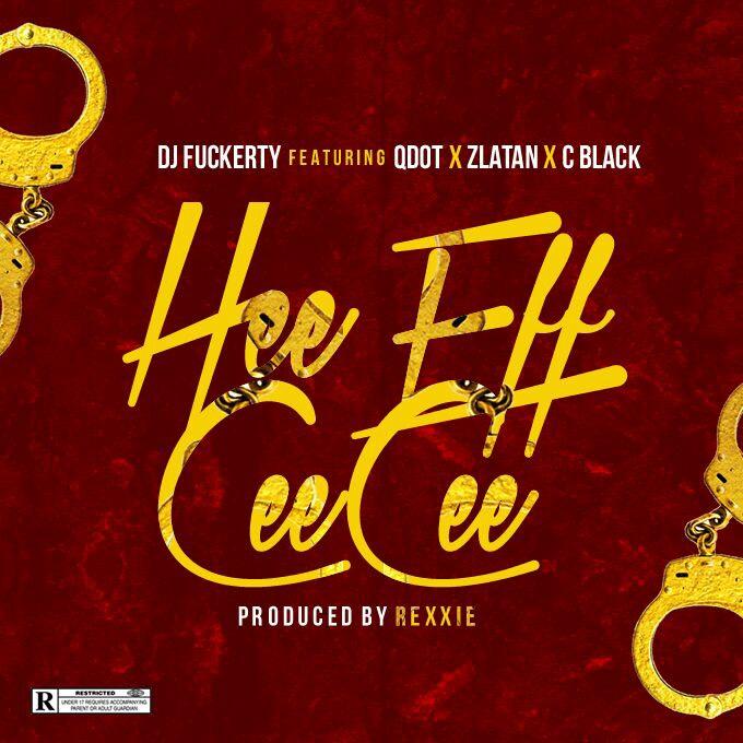 [Download Music] DJ Fuckerty Ft. Qdot x Zlatan x Cblack – Hee Eff Cee Cee A2e7a810