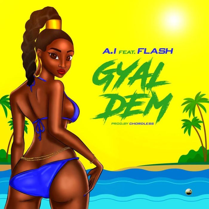 "A.I – ""Gyal Dem"" Ft. Flash 