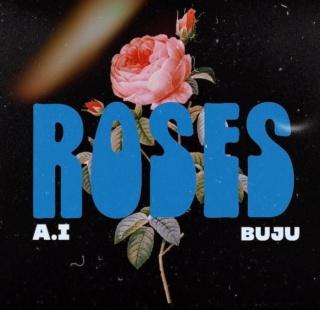 [Music] A.I – 'Roses' Ft. Buju | Mp3 A_i-ro10