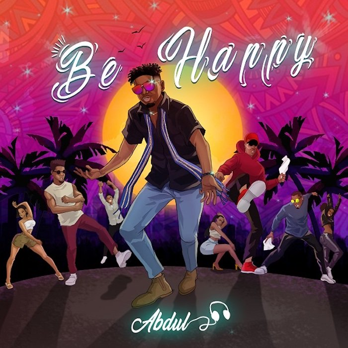 [Music] Abdul – Be Happy | Mp3 Abdul-12