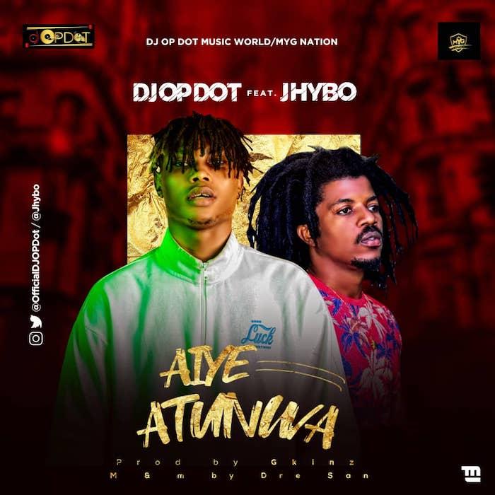 "[Music] DJ OP Dot – ""Aiye Atunwa"" Ft. Jhybo | Mp3 Aiye-a10"