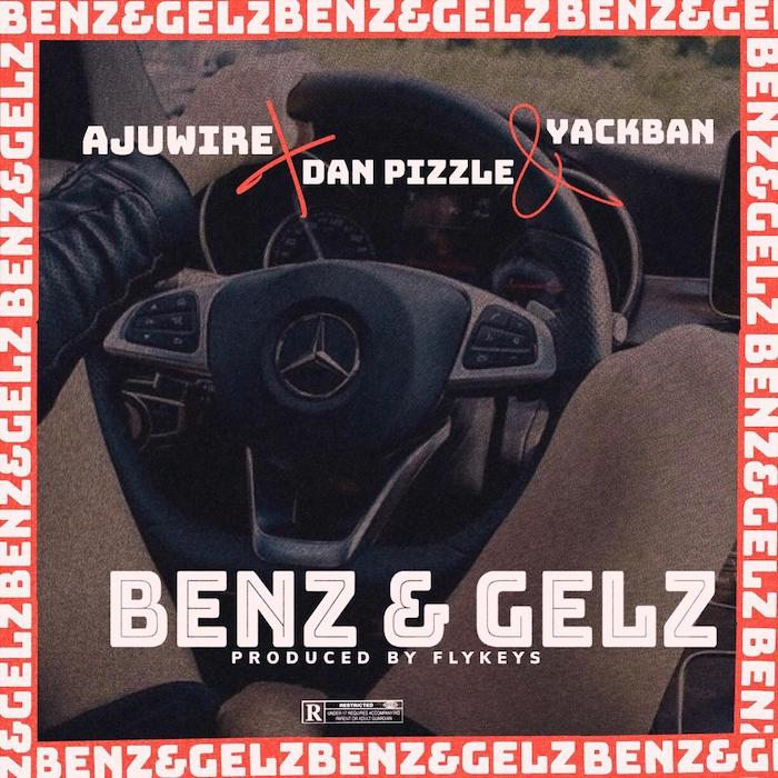 "[Music] AjuWire – ""Benz & Gelz"" Ft. Dan Pizzle & Yack Ban 