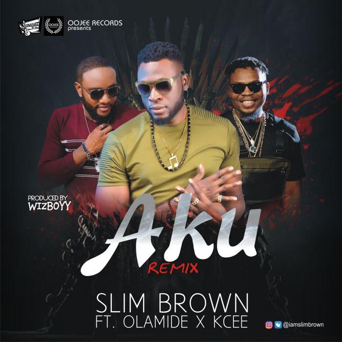 [Download Music] Slim Brown Ft. Olamide x Kcee – Aku Remix Aku-ma10