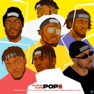 [Music] Alpha Ojini — Pop II Ft. Hotyce, PayBac Iboro, Payper Corleone, PsychoYP, Vader The Wildcard & Zilla Oaks   Mp3 Alpha-10