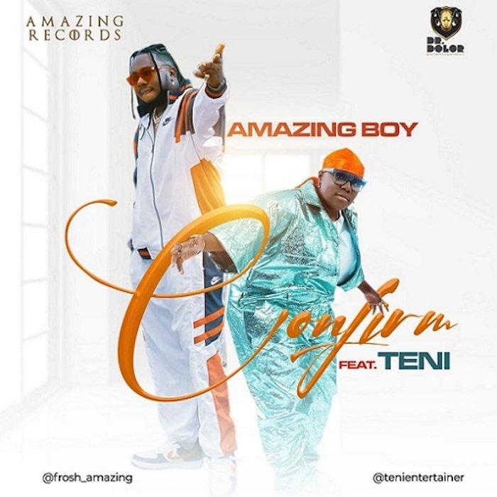 [Music] Amazing Boy – Confirm Ft. Teni | Download Mp3 Amazin11
