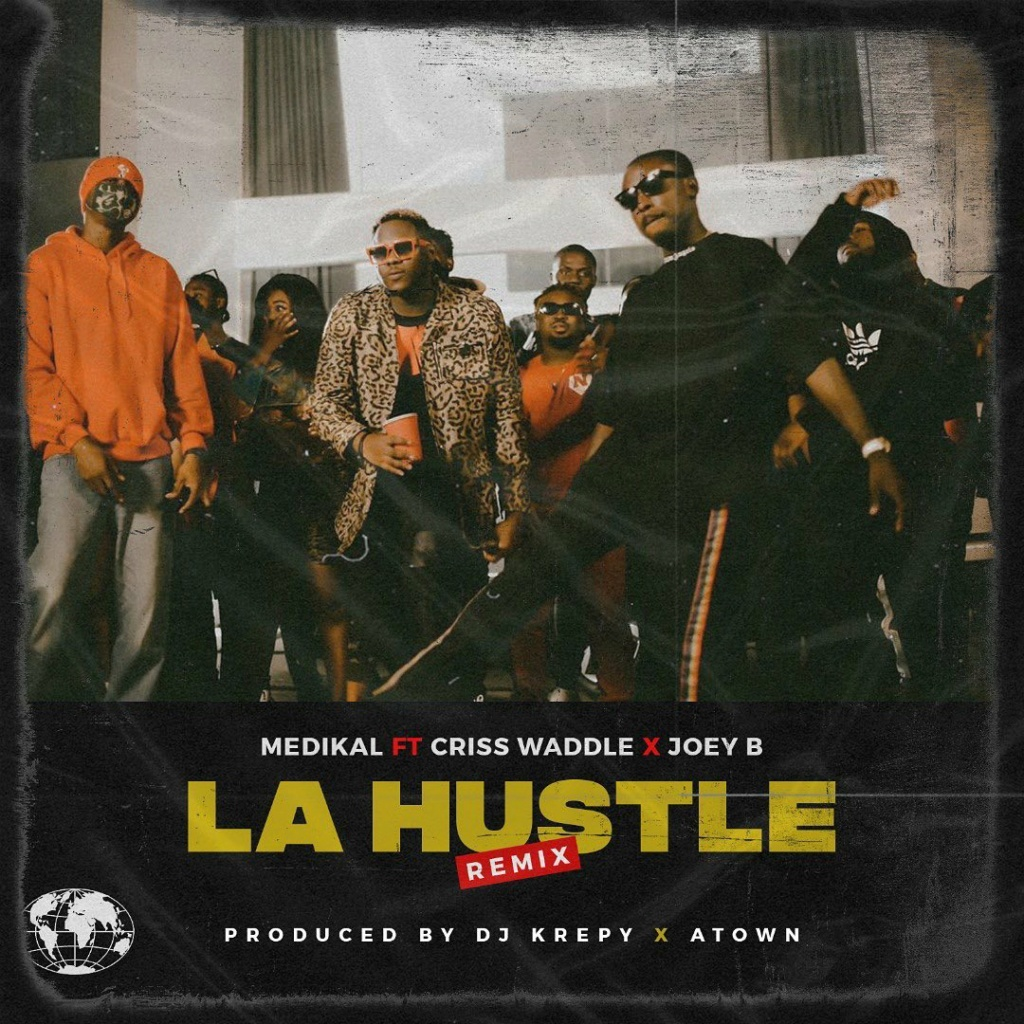 [Music] Medikal – La Hustle (Remix) ft. Criss Waddle, Joey B   Download Mp3 Amgmed10