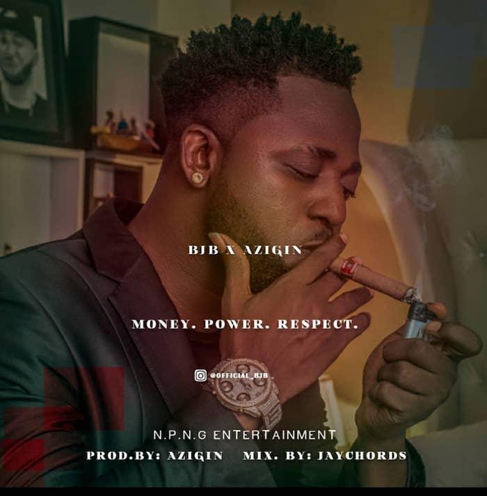 [Music] BJB – Money, Power, Respect Ft. Azigin | Mp3 Ar10