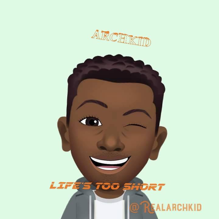 [Music] Archkid — life too short | Download Mp3 Archki10