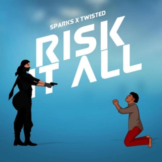 [Music] Sparks – 'Risk It All' Ft. Twisted | Mp3 Art-wo12