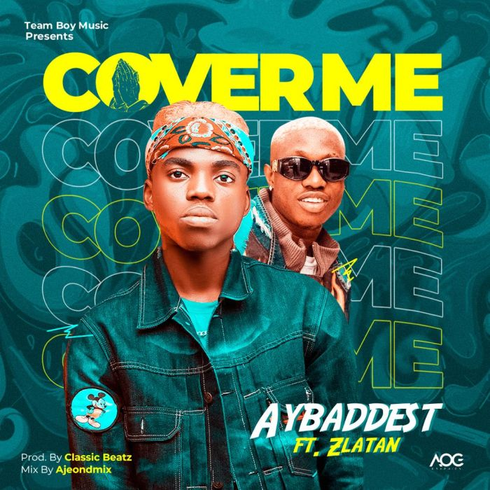 "AYBaddest – ""Cover Me"" Ft. Zlatan | 9Jatechs Music Mp3 Aybadd10"
