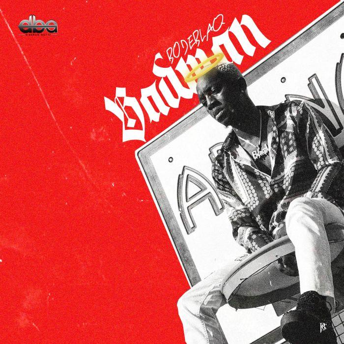[Download Music] Bode Blaq – Badman Badman10