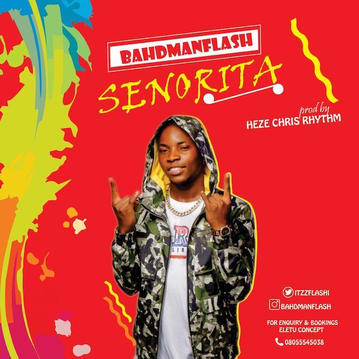 [Music + Video] Bahdmanflash – Senorita | Mp3 + Mp4 Bahdma11