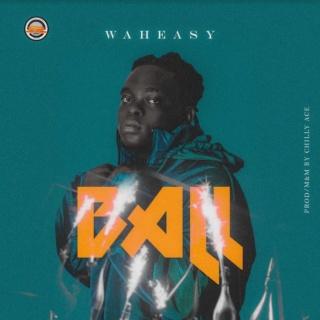[Music] Waheasy – Ball | Mp3 Ball10