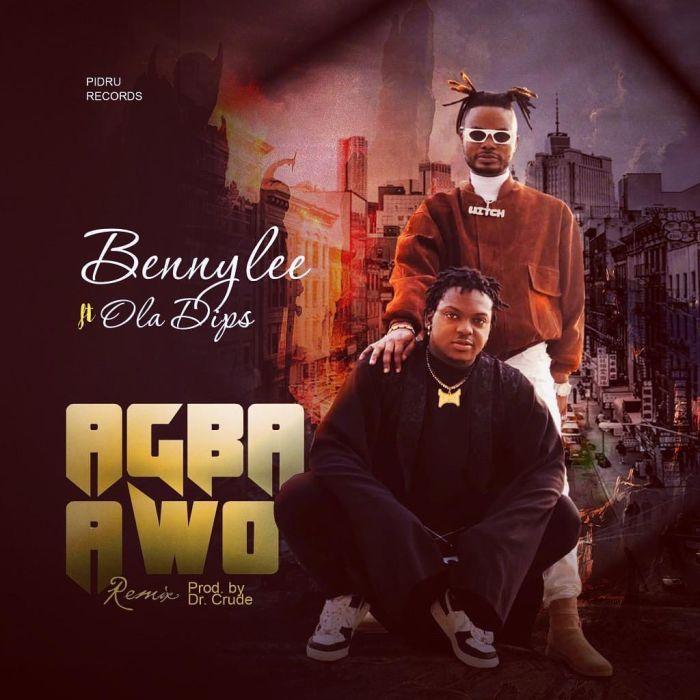 "[Music + Video] Bennylee – ""Agba Awo"" Ft. Ola Dips | Mp3 Bennyl11"