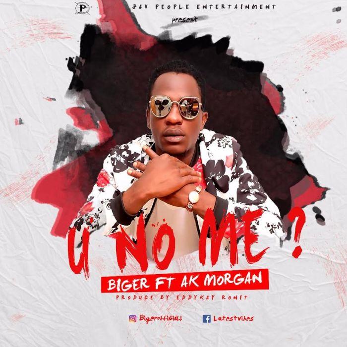 [Download Music] Biger Ft. Ak Morgan – U No Me? Biger-10