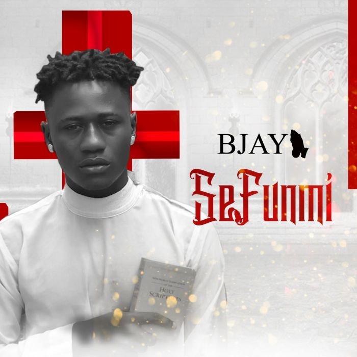 [Music] Bjay – SeFunmi   Mp3 Bjay-s10